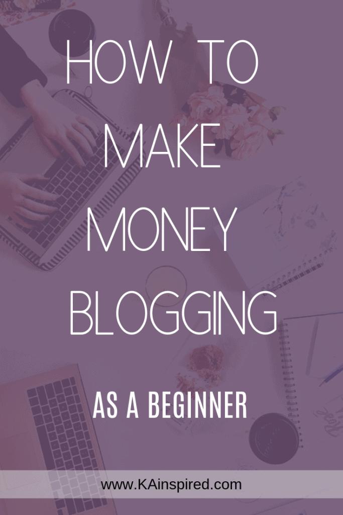 How To Make Money Blogging as a Beginner #beginner #blogger #blogging #blog #bloggingtips #makemoney #makemoneyblogging #sidehustle #KAinspired