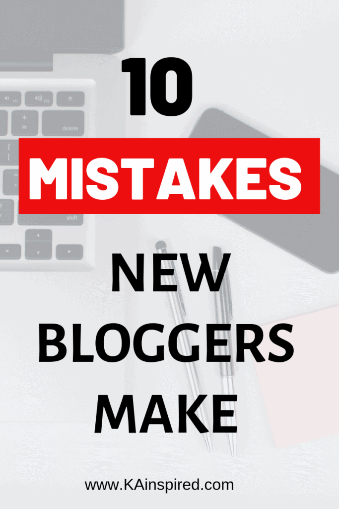 10 Mistakes New Bloggers Make #Blogger #bloggingtips #blogging #blogginghelp #newbloggers #bloggermistakes #seo #makemoney #makemoneyonline #blogginghelp #KAinspired