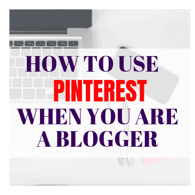 How To Use Pinterest When You Are A Blogger