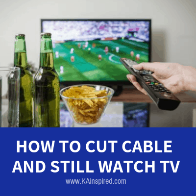 CUT CABLE AND STILL WATCH YOUR FAVORITE SHOWS