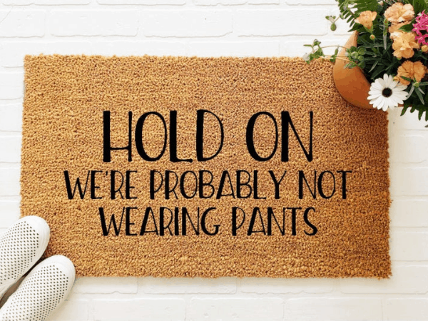 Hold On We're Probably Not Wearing Pants Doormat