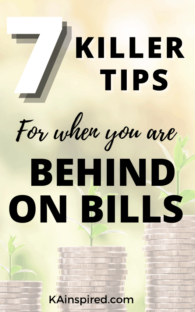 7 KILLER TIPS FOR WHEN YOU ARE BEHIND ON BILLS