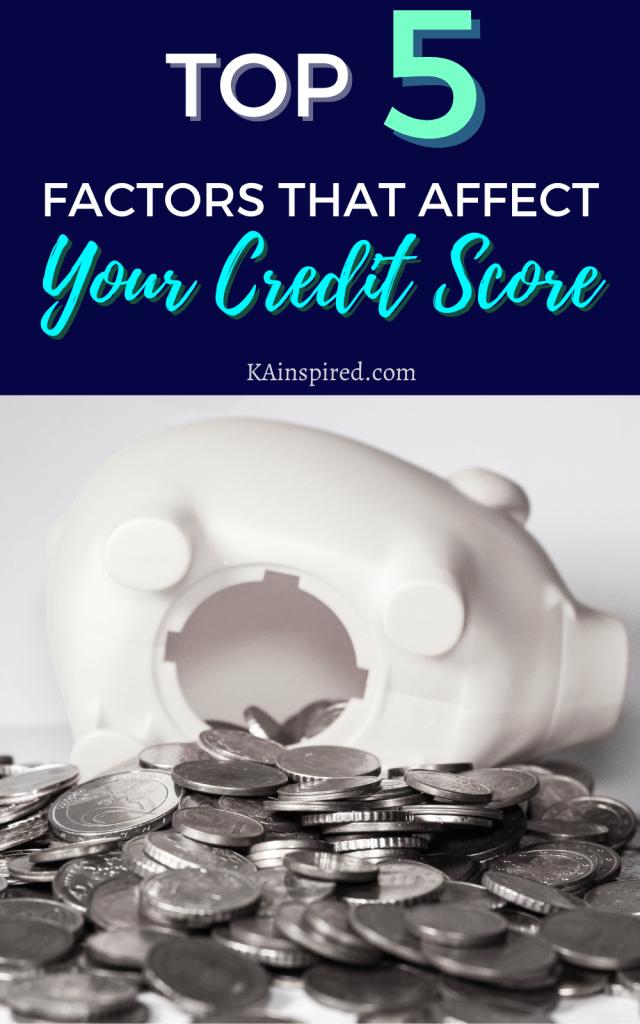 TOP 5 FACTORS THAT AFFECT YOUR CREDIT SCORE